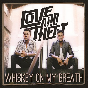 Love & Theft Whiskey On My Breath