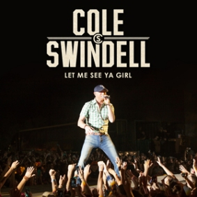 Cole Swindell Let Me See Ya Girl