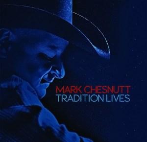 Mark Chesnutt Tradition Lives