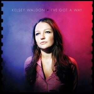 Kelsey Waldon I've Got A Way